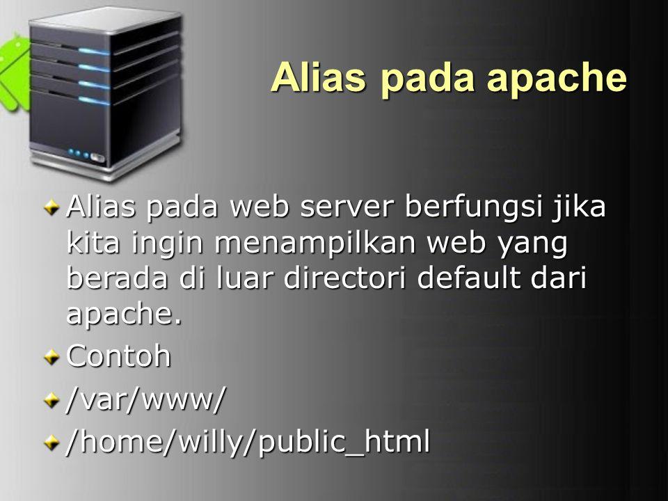 Alias pada apache Alias pada web server berfungsi jika kita ingin menampilkan web yang berada di luar directori default dari apache. Contoh/var/www//h