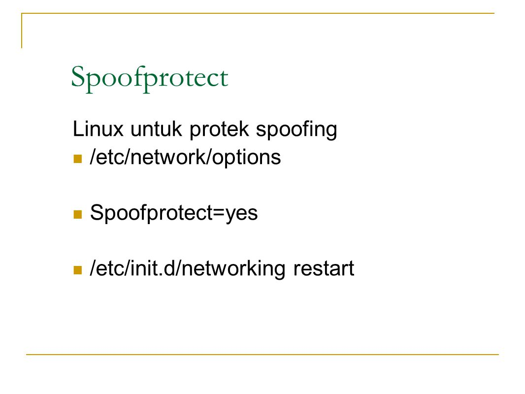 Spoofprotect Linux untuk protek spoofing /etc/network/options Spoofprotect=yes /etc/init.d/networking restart