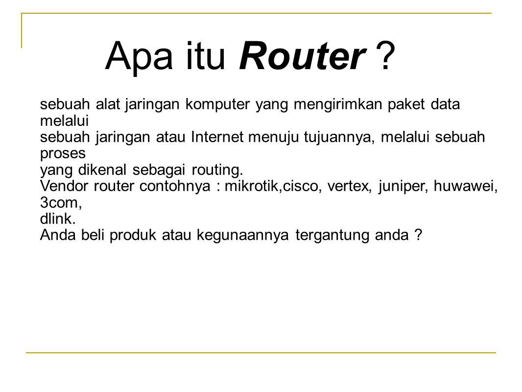 PC - Router Pc yang di installkan system operasi yang memiliki fungsi sebagai router/gw atau dedicated router.