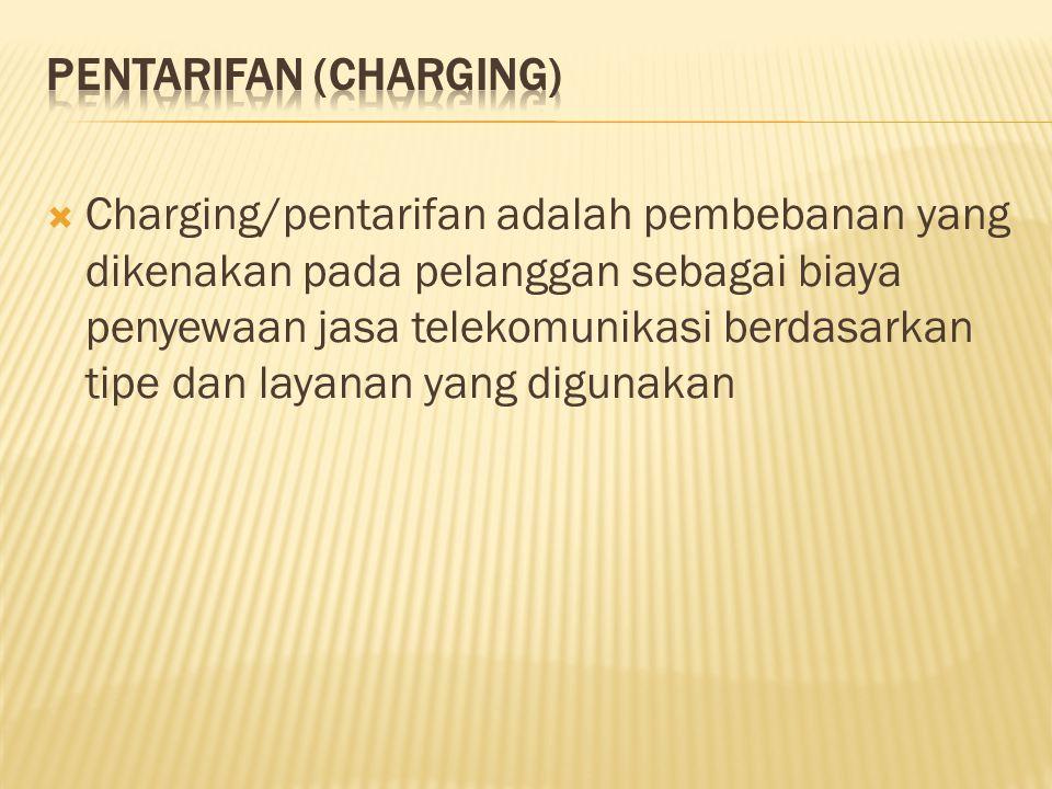  Charging/pentarifan adalah pembebanan yang dikenakan pada pelanggan sebagai biaya penyewaan jasa telekomunikasi berdasarkan tipe dan layanan yang di