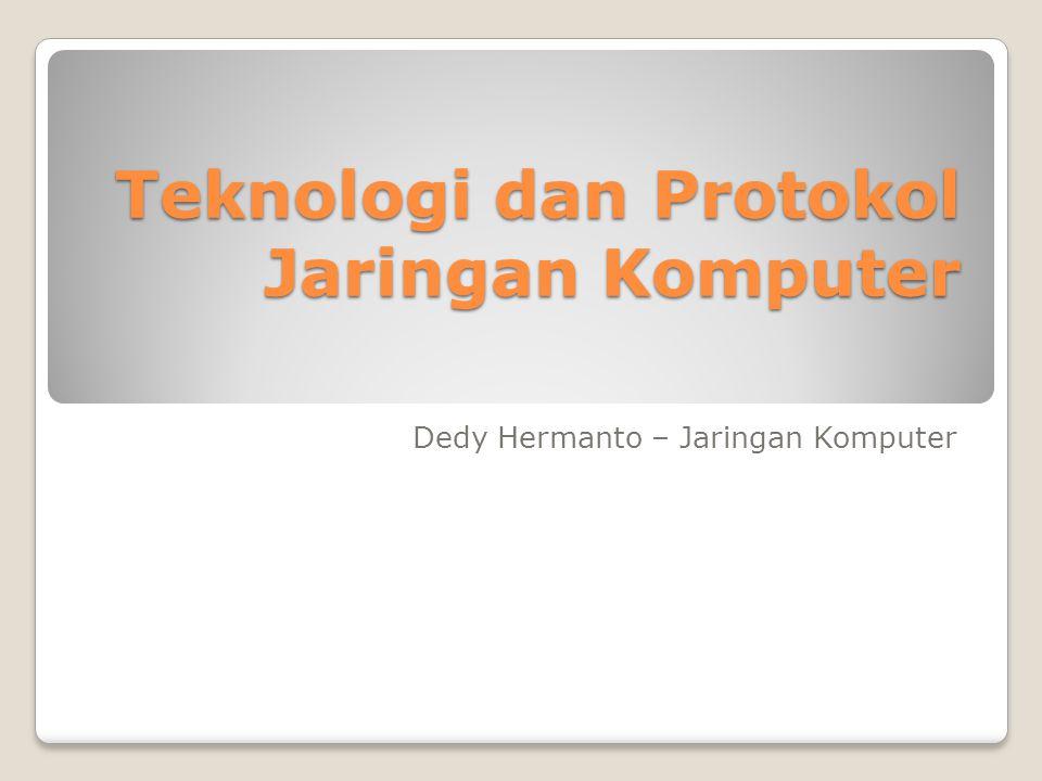 Teknologi dan Protokol Jaringan Komputer Dedy Hermanto – Jaringan Komputer