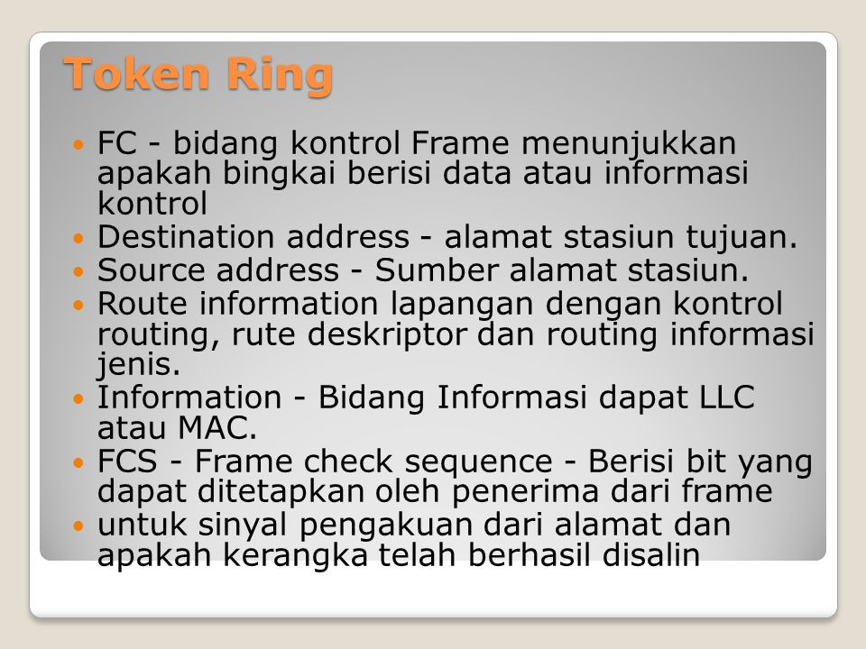 Token Ring FC - bidang kontrol Frame menunjukkan apakah bingkai berisi data atau informasi kontrol Destination address - alamat stasiun tujuan. Source