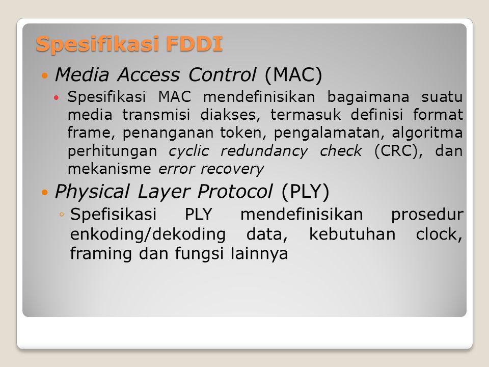 Spesifikasi FDDI Media Access Control (MAC) Spesifikasi MAC mendefinisikan bagaimana suatu media transmisi diakses, termasuk definisi format frame, pe