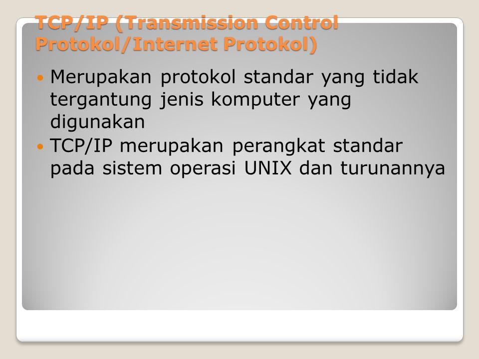 TCP/IP (Transmission Control Protokol/Internet Protokol) Merupakan protokol standar yang tidak tergantung jenis komputer yang digunakan TCP/IP merupak