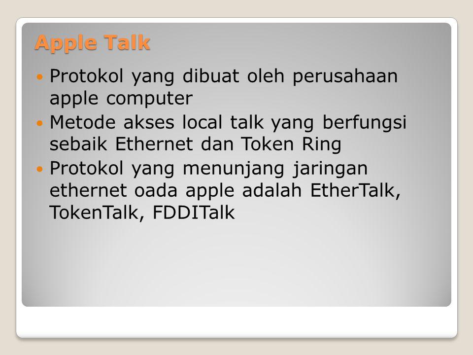 Apple Talk Protokol yang dibuat oleh perusahaan apple computer Metode akses local talk yang berfungsi sebaik Ethernet dan Token Ring Protokol yang men