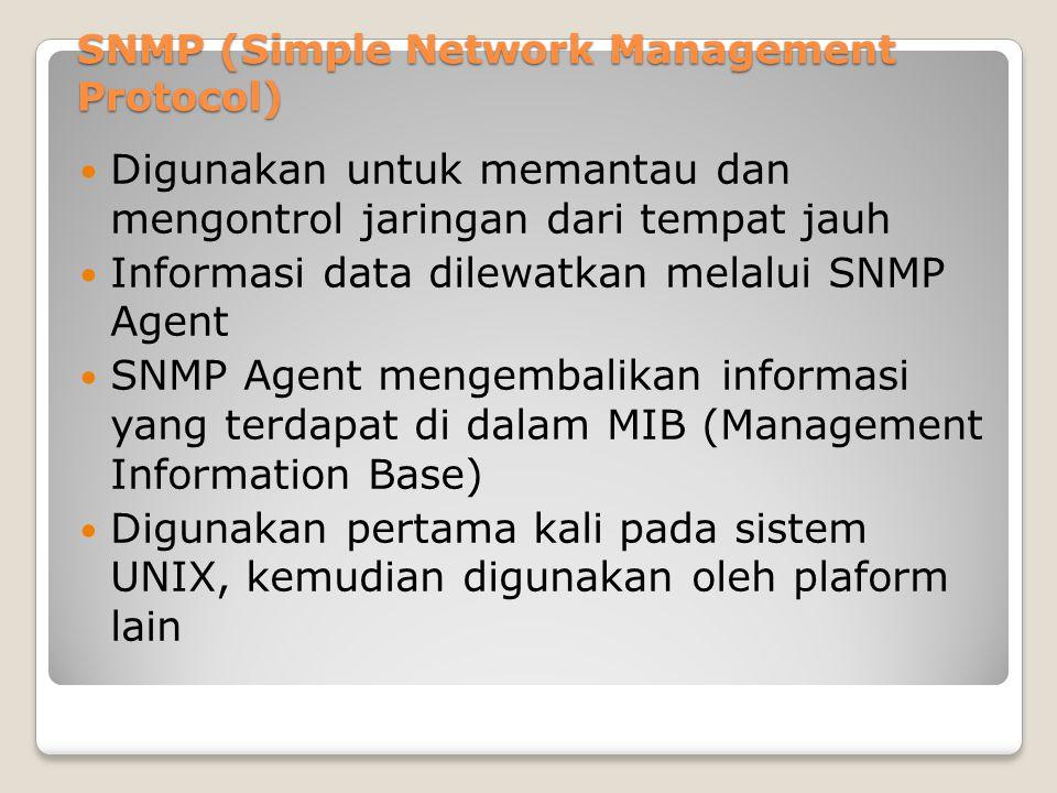 SNMP (Simple Network Management Protocol) Digunakan untuk memantau dan mengontrol jaringan dari tempat jauh Informasi data dilewatkan melalui SNMP Age