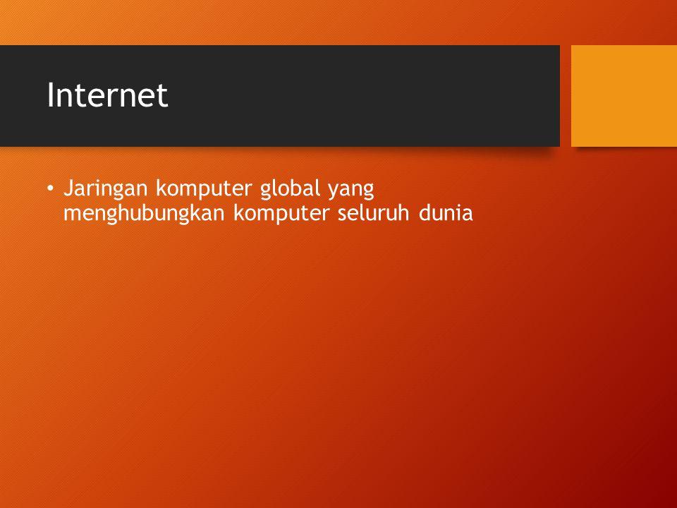 Internet Jaringan komputer global yang menghubungkan komputer seluruh dunia