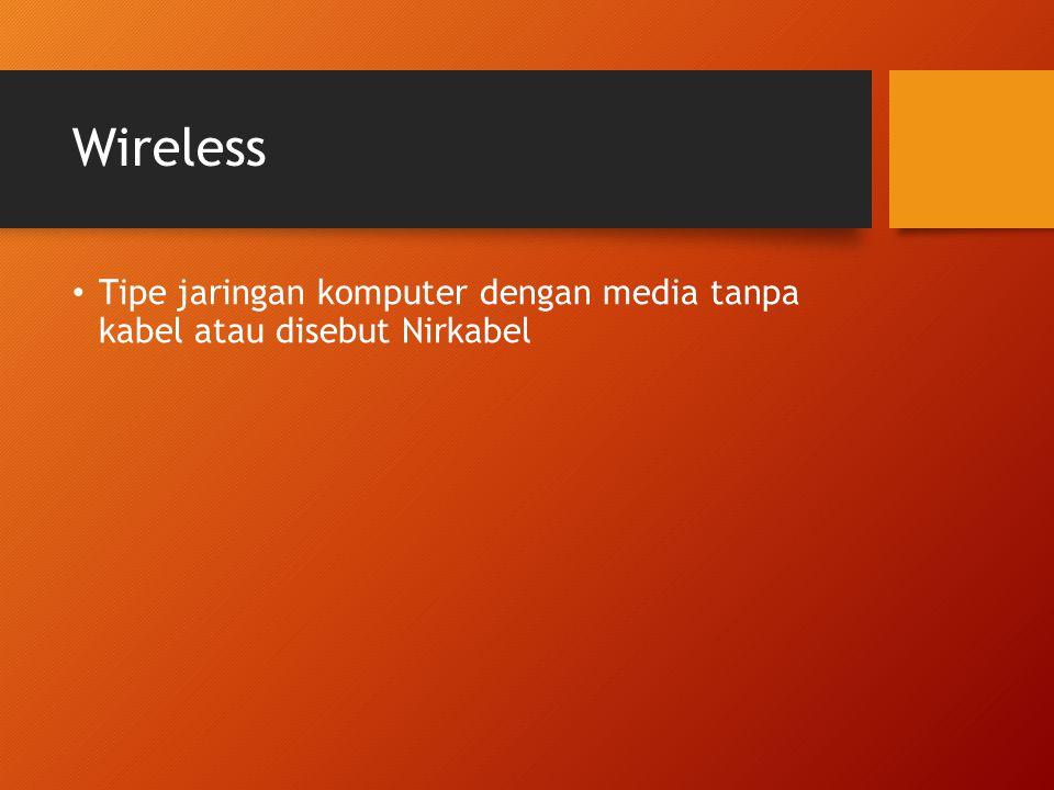 Wireless Tipe jaringan komputer dengan media tanpa kabel atau disebut Nirkabel