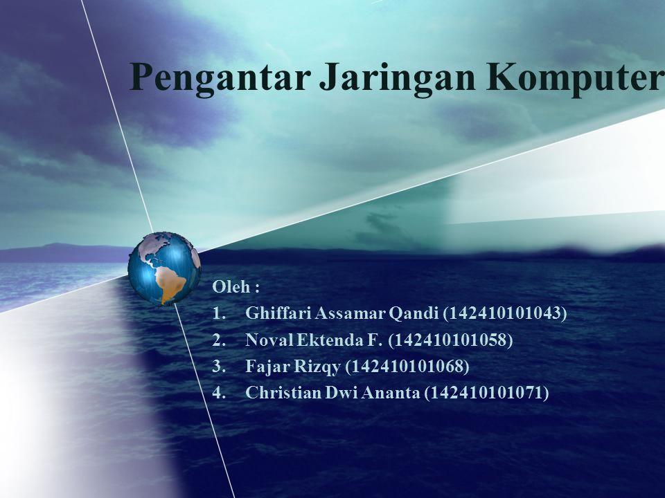 Pengantar Jaringan Komputer Oleh : 1.Ghiffari Assamar Qandi (142410101043) 2.Noval Ektenda F. (142410101058) 3.Fajar Rizqy (142410101068) 4.Christian