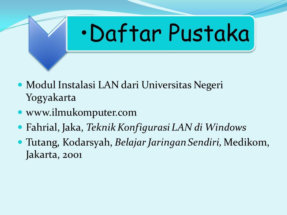 Daftar Pustaka Modul Instalasi LAN dari Universitas Negeri Yogyakarta www.ilmukomputer.com Fahrial, Jaka, Teknik Konfigurasi LAN di Windows Tutang, Ko