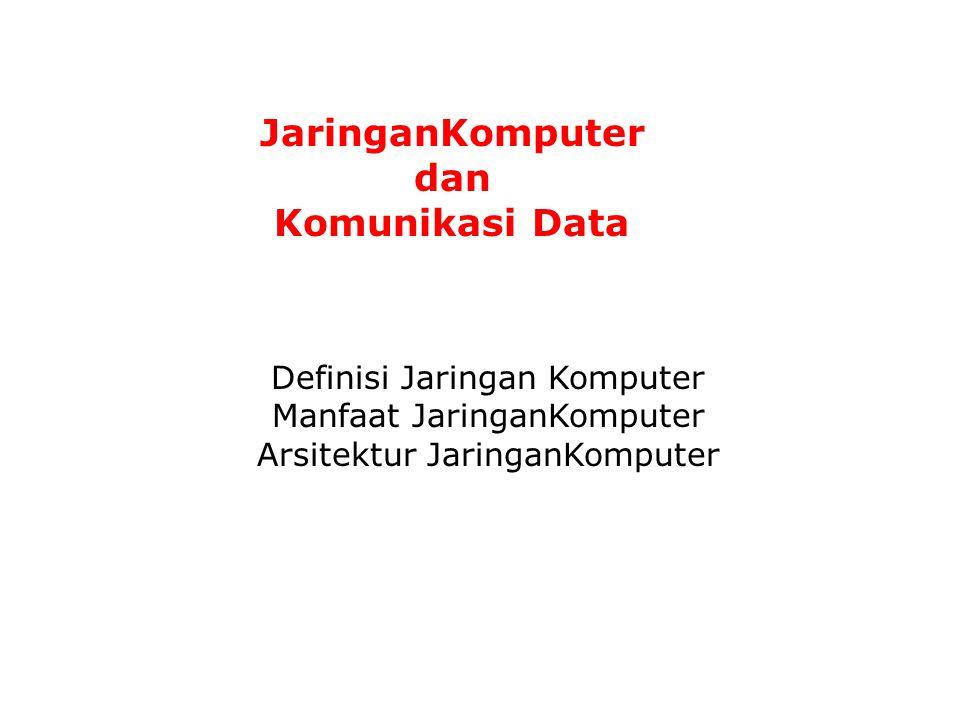 Definisi Jaringan Komputer Manfaat JaringanKomputer Arsitektur JaringanKomputer JaringanKomputer dan Komunikasi Data