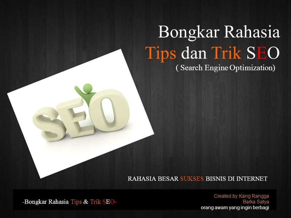 Bongkar Rahasia Tips dan Trik SEO Created by Kang Rangga Barka Satya orang awam yang ingin berbagi -Bongkar Rahasia Tips & Trik SEO- RAHASIA BESAR SUKSES BISNIS DI INTERNET ( Search Engine Optimization)