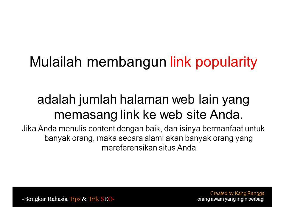 Mulailah membangun link popularity adalah jumlah halaman web lain yang memasang link ke web site Anda.
