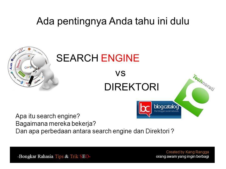 Ada pentingnya Anda tahu ini dulu SEARCH ENGINE vs DIREKTORI Created by Kang Rangga orang awam yang ingin berbagi -Bongkar Rahasia Tips & Trik SEO- Apa itu search engine.