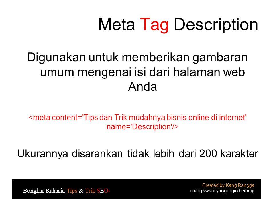 Meta Tag Description Digunakan untuk memberikan gambaran umum mengenai isi dari halaman web Anda Ukurannya disarankan tidak lebih dari 200 karakter Created by Kang Rangga orang awam yang ingin berbagi -Bongkar Rahasia Tips & Trik SEO-