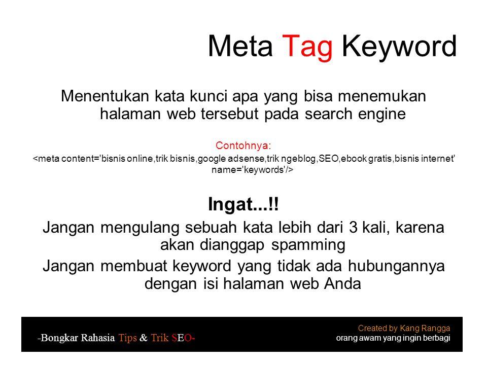 Meta Tag Keyword Menentukan kata kunci apa yang bisa menemukan halaman web tersebut pada search engine Contohnya: Ingat...!.
