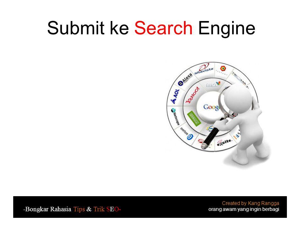 Submit ke Search Engine Created by Kang Rangga orang awam yang ingin berbagi -Bongkar Rahasia Tips & Trik SEO-