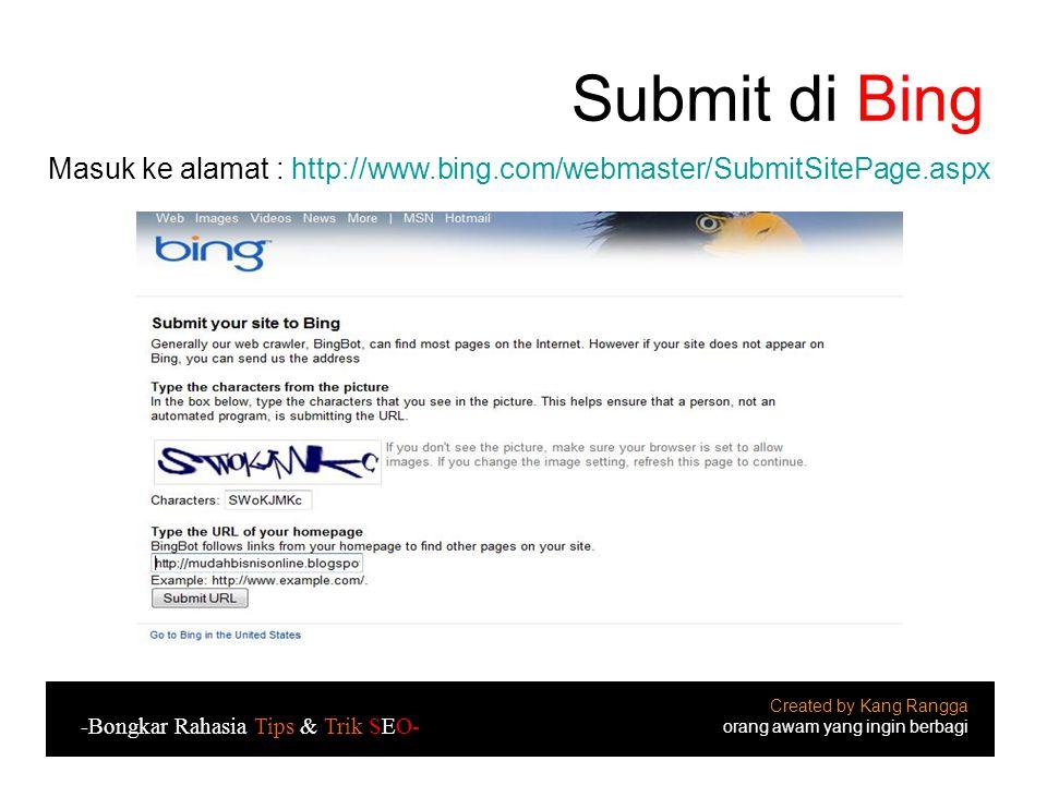Submit di Bing Created by Kang Rangga orang awam yang ingin berbagi -Bongkar Rahasia Tips & Trik SEO- Masuk ke alamat : http://www.bing.com/webmaster/SubmitSitePage.aspx