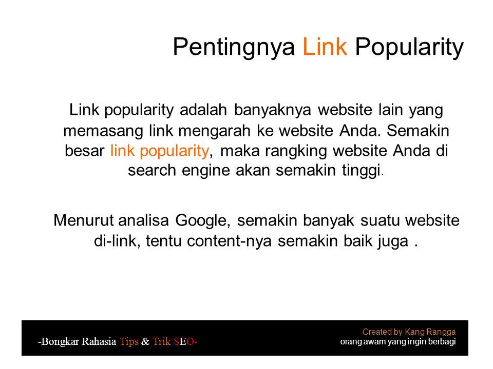 Pentingnya Link Popularity Link popularity adalah banyaknya website lain yang memasang link mengarah ke website Anda.