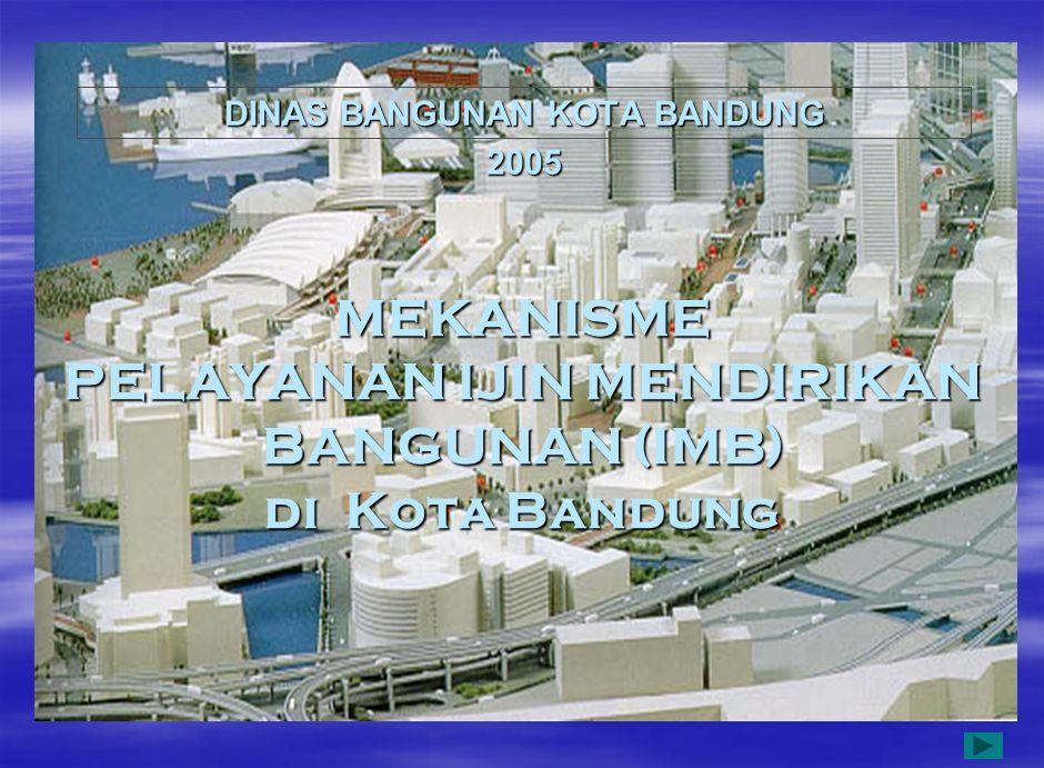 MEKANISME PELAYANAN IJIN MENDIRIKAN BANGUNAN (IMB) di Kota Bandung DINAS BANGUNAN KOTA BANDUNG 2005