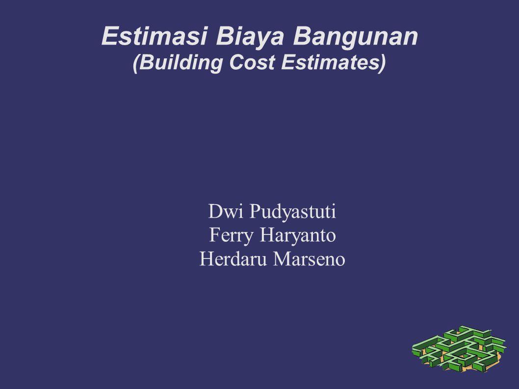 Estimasi Biaya Bangunan (Building Cost Estimates) Dwi Pudyastuti Ferry Haryanto Herdaru Marseno