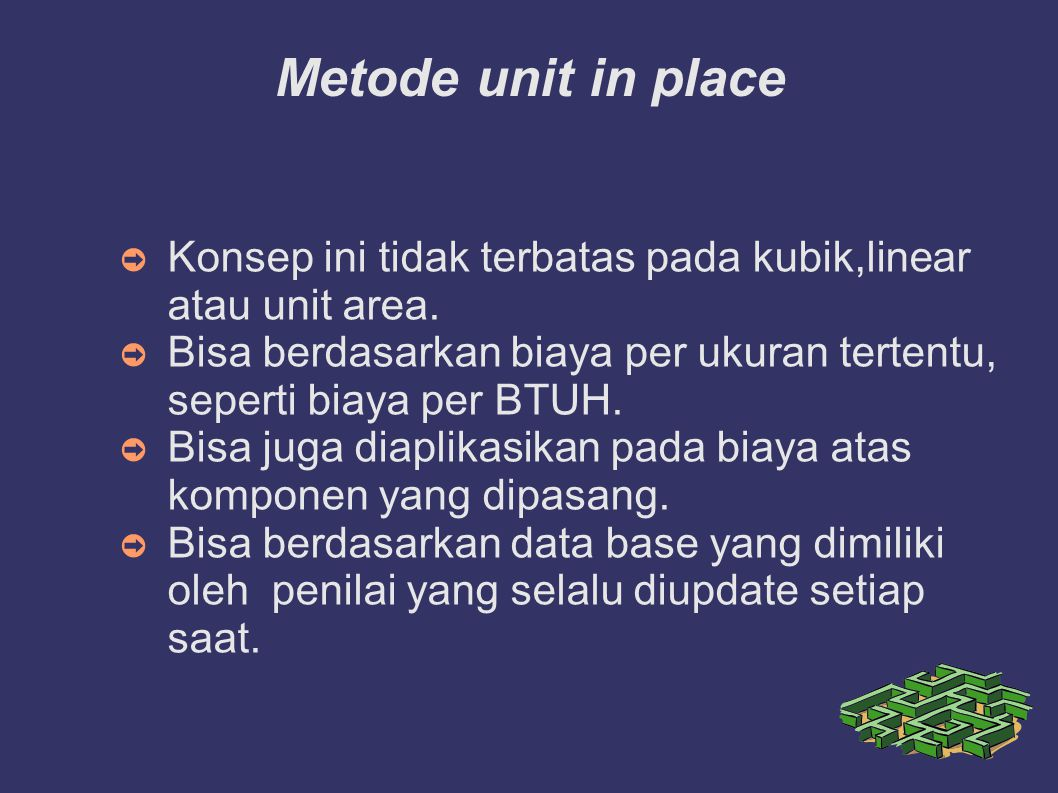 Metode unit in place ➲ Konsep ini tidak terbatas pada kubik,linear atau unit area. ➲ Bisa berdasarkan biaya per ukuran tertentu, seperti biaya per BTU
