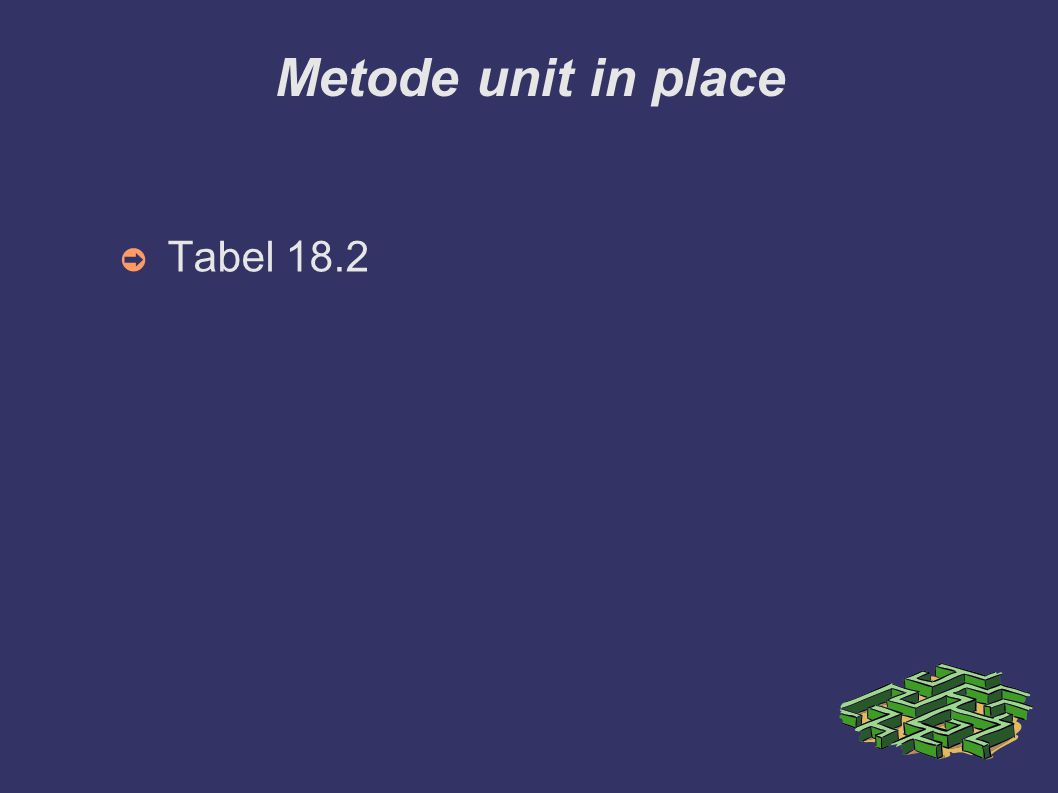 Metode unit in place ➲ Tabel 18.2