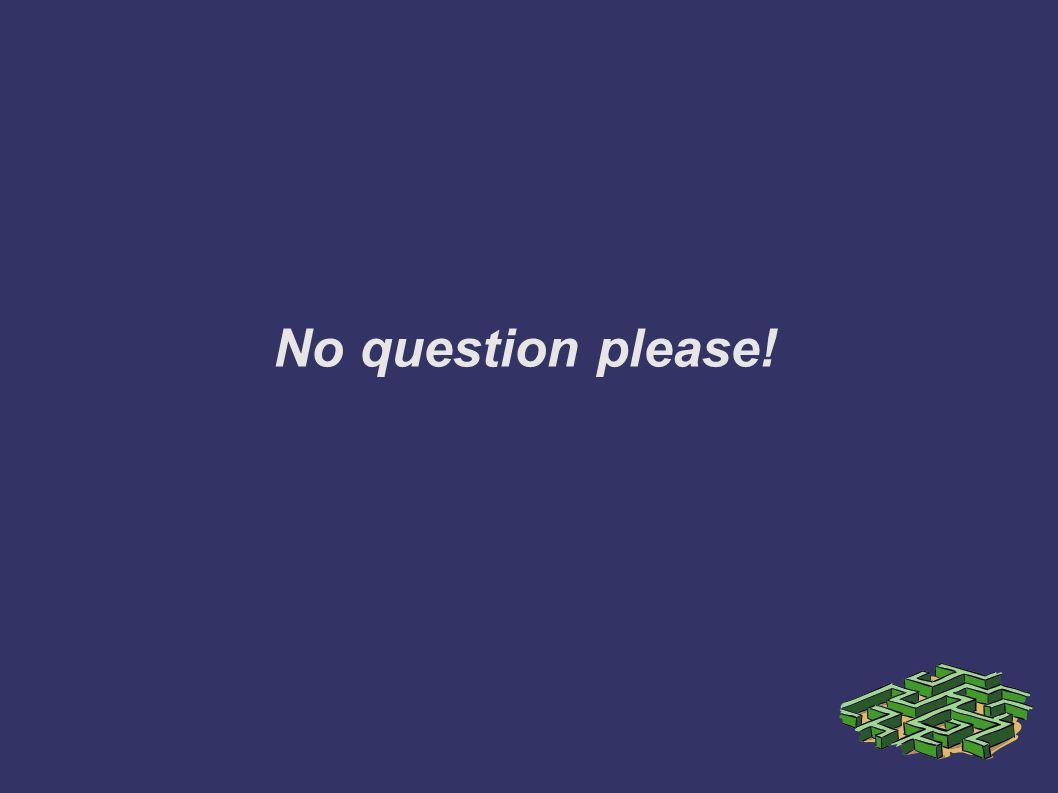 No question please!