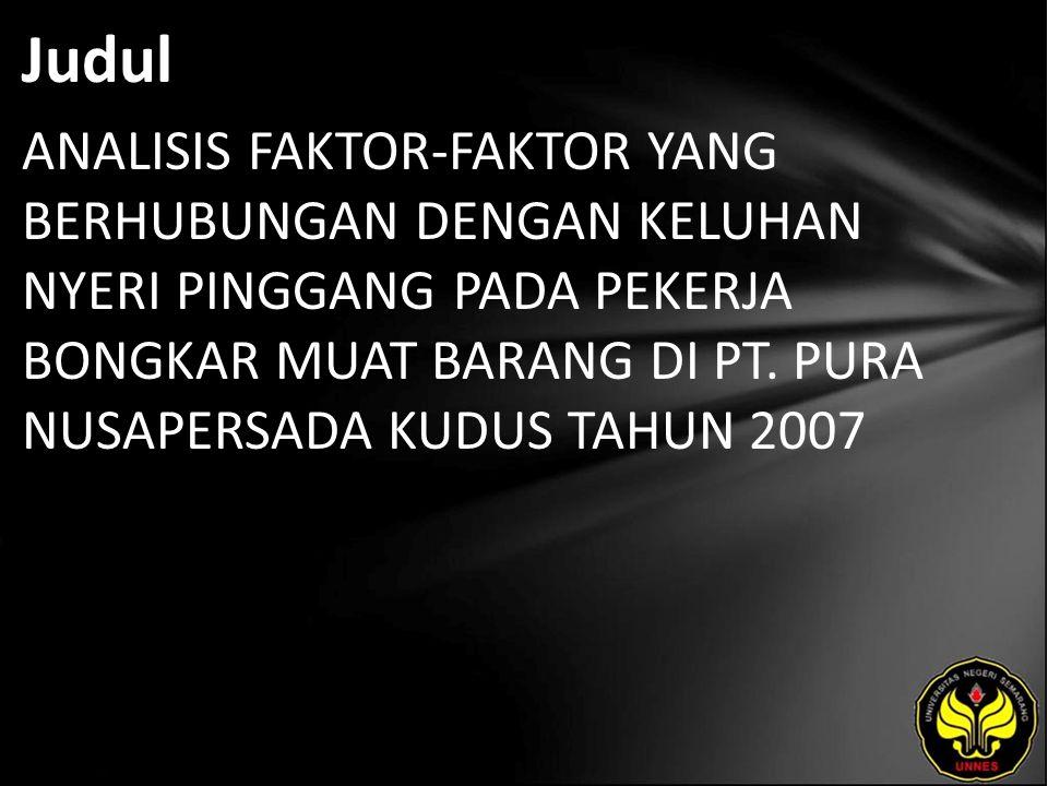 Judul ANALISIS FAKTOR-FAKTOR YANG BERHUBUNGAN DENGAN KELUHAN NYERI PINGGANG PADA PEKERJA BONGKAR MUAT BARANG DI PT. PURA NUSAPERSADA KUDUS TAHUN 2007