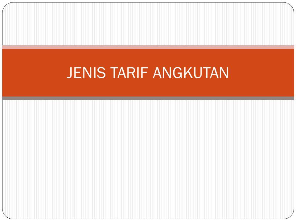 TARIF UANG TAMBANG NASIONAL 12 Yaitu tarif uang tambang yang dibayar oleh pemilik barang kepada perusahaan pelayaran untuk melakukan pengangkutan barang melalui laut.