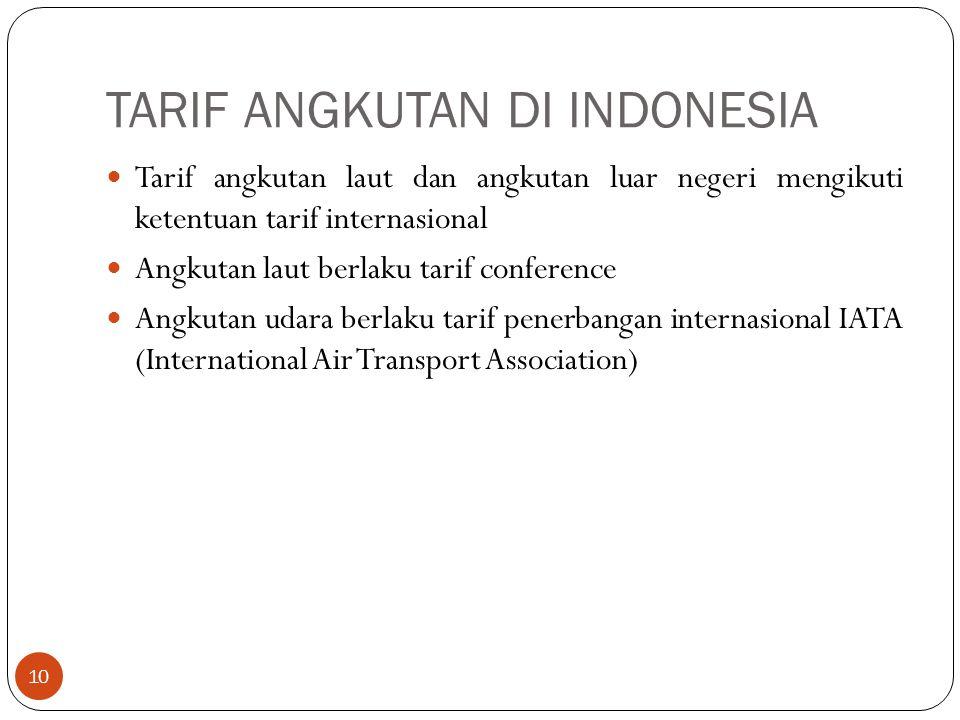 TARIF ANGKUTAN DI INDONESIA 10 Tarif angkutan laut dan angkutan luar negeri mengikuti ketentuan tarif internasional Angkutan laut berlaku tarif confer