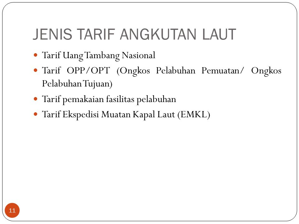 JENIS TARIF ANGKUTAN LAUT 11 Tarif Uang Tambang Nasional Tarif OPP/OPT (Ongkos Pelabuhan Pemuatan/ Ongkos Pelabuhan Tujuan) Tarif pemakaian fasilitas