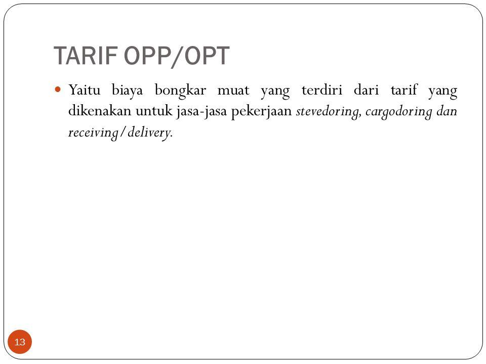 TARIF OPP/OPT 13 Yaitu biaya bongkar muat yang terdiri dari tarif yang dikenakan untuk jasa-jasa pekerjaan stevedoring, cargodoring dan receiving/deli