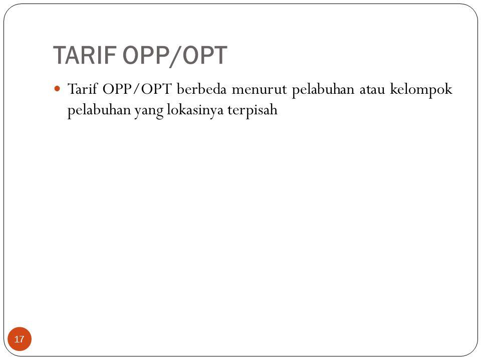 TARIF OPP/OPT 17 Tarif OPP/OPT berbeda menurut pelabuhan atau kelompok pelabuhan yang lokasinya terpisah