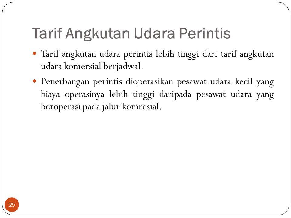 Tarif Angkutan Udara Perintis 25 Tarif angkutan udara perintis lebih tinggi dari tarif angkutan udara komersial berjadwal. Penerbangan perintis dioper