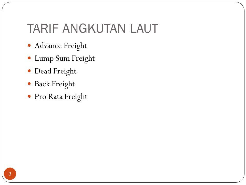TARIF ANGKUTAN LAUT 3 Advance Freight Lump Sum Freight Dead Freight Back Freight Pro Rata Freight