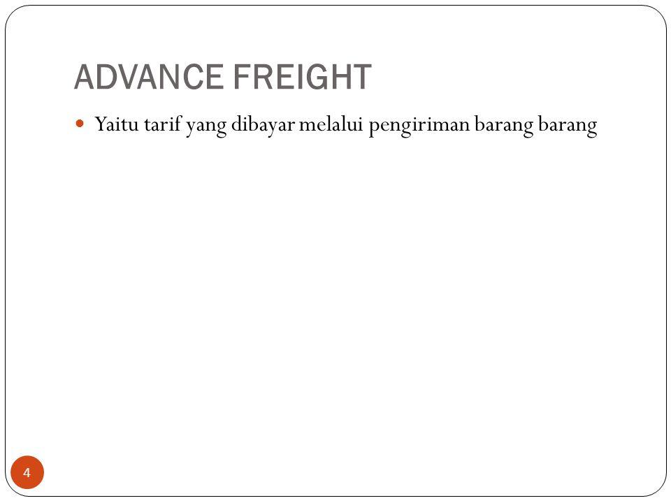 LUMP SUM FREIGHT 5 Yaitu tarif yang dibayarkan untuk seluruh atau sebagian ruang kapal yang sesungguhnya dipakai, yang dinaytakan dalam volume barang
