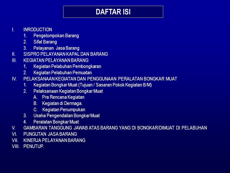 DAFTAR ISI I.INRODUCTION 1.Pengelompokan Barang 2.Sifat Barang 3.Pelayanan Jasa Barang II.SISPRO PELAYANAN KAPAL DAN BARANG III.KEGIATAN PELAYANAN BAR