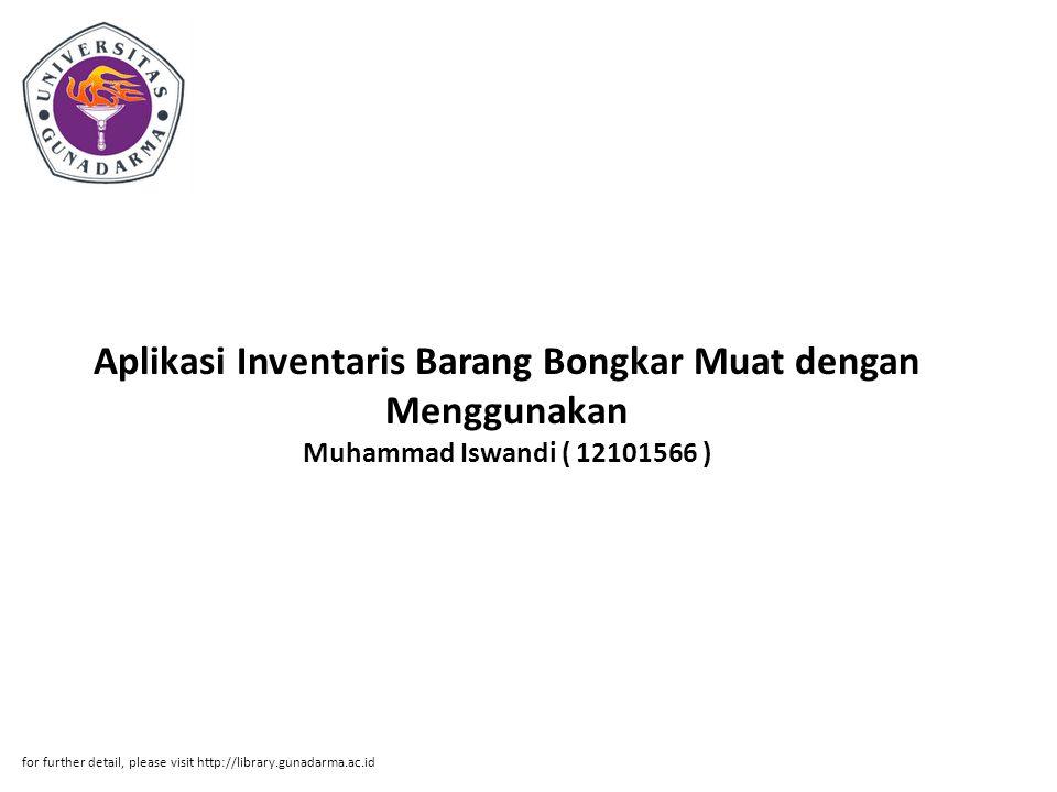 Aplikasi Inventaris Barang Bongkar Muat dengan Menggunakan Muhammad Iswandi ( 12101566 ) for further detail, please visit http://library.gunadarma.ac.