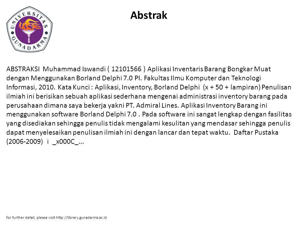 Abstrak ABSTRAKSI Muhammad Iswandi ( 12101566 ) Aplikasi Inventaris Barang Bongkar Muat dengan Menggunakan Borland Delphi 7.0 PI. Fakultas Ilmu Komput