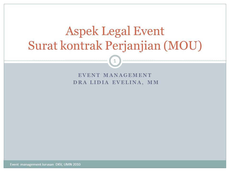 Aspek Legal Event Untuk memudahkan keduabelah pihak yang bersangkutan dalam hal suatu aturan yang ditentukan/disepakati bersama.