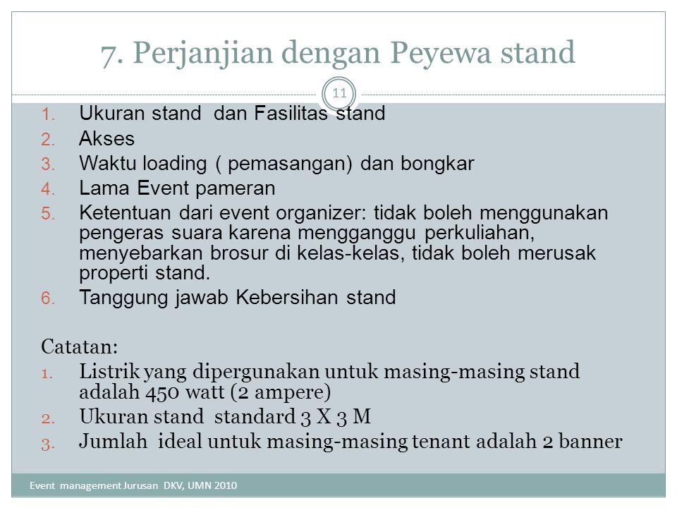 7. Perjanjian dengan Peyewa stand 1. Ukuran stand dan Fasilitas stand 2. Akses 3. Waktu loading ( pemasangan) dan bongkar 4. Lama Event pameran 5. Ket