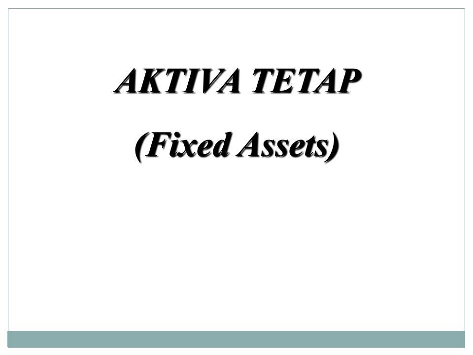 AKTIVA TETAP (Fixed Assets)