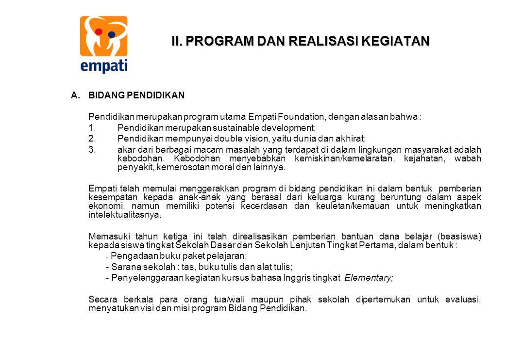 II. PROGRAM DAN REALISASI KEGIATAN A.BIDANG PENDIDIKAN Pendidikan merupakan program utama Empati Foundation, dengan alasan bahwa : 1.Pendidikan merupa