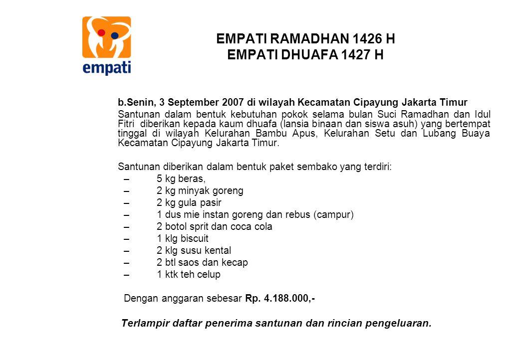 EMPATI RAMADHAN 1426 H EMPATI DHUAFA 1427 H b.Senin, 3 September 2007 di wilayah Kecamatan Cipayung Jakarta Timur Santunan dalam bentuk kebutuhan poko