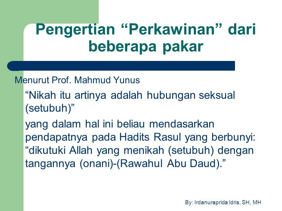 """By: Irdanuraprida Idris, SH, MH Pengertian """"Perkawinan"""" dari beberapa pakar Menurut Prof. Mahmud Yunus """"Nikah itu artinya adalah hubungan seksual (set"""