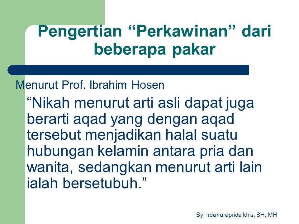 """By: Irdanuraprida Idris, SH, MH Pengertian """"Perkawinan"""" dari beberapa pakar Menurut Prof. Ibrahim Hosen """"Nikah menurut arti asli dapat juga berarti aq"""