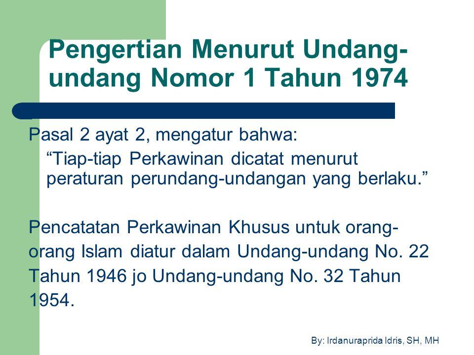 "By: Irdanuraprida Idris, SH, MH Pengertian Menurut Undang- undang Nomor 1 Tahun 1974 Pasal 2 ayat 2, mengatur bahwa: ""Tiap-tiap Perkawinan dicatat men"