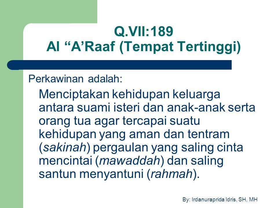 """By: Irdanuraprida Idris, SH, MH Q.VII:189 Al """"A'Raaf (Tempat Tertinggi) Perkawinan adalah: Menciptakan kehidupan keluarga antara suami isteri dan anak"""