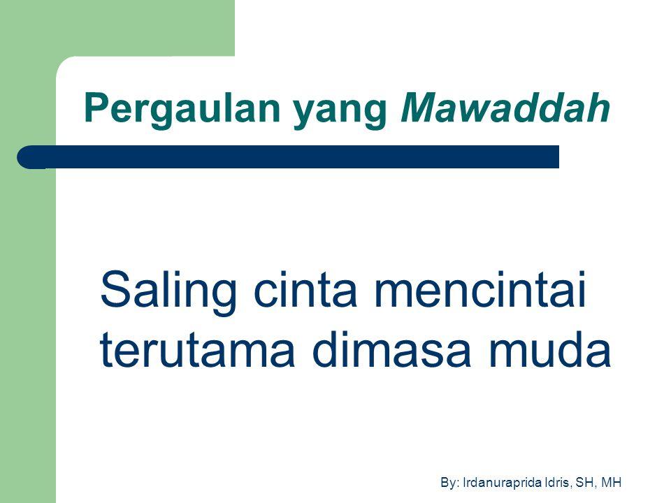 By: Irdanuraprida Idris, SH, MH Pergaulan yang Mawaddah Saling cinta mencintai terutama dimasa muda